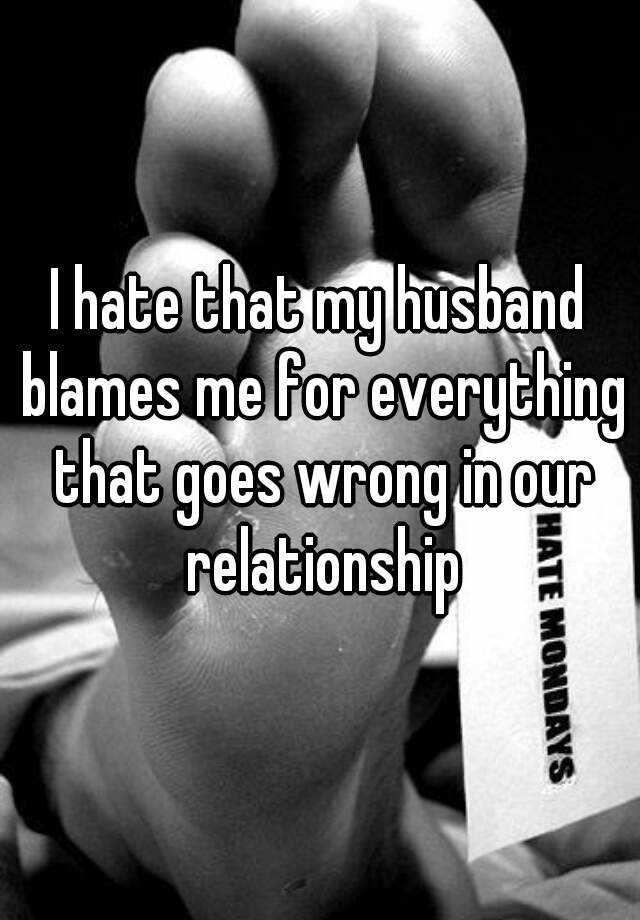 boyfriend blames me for ruining relationship