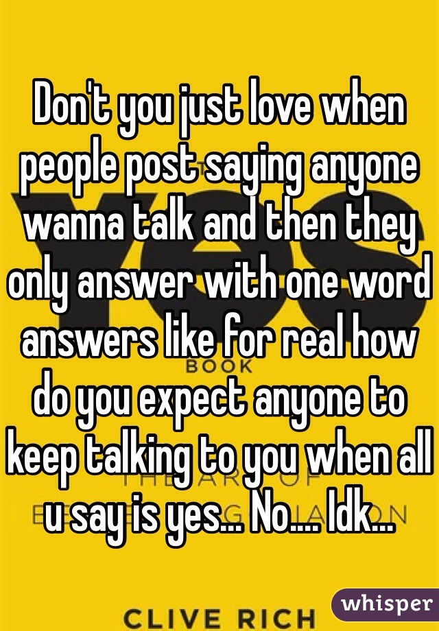 don t you just love when people post saying anyone wanna talk and rh whisper sh