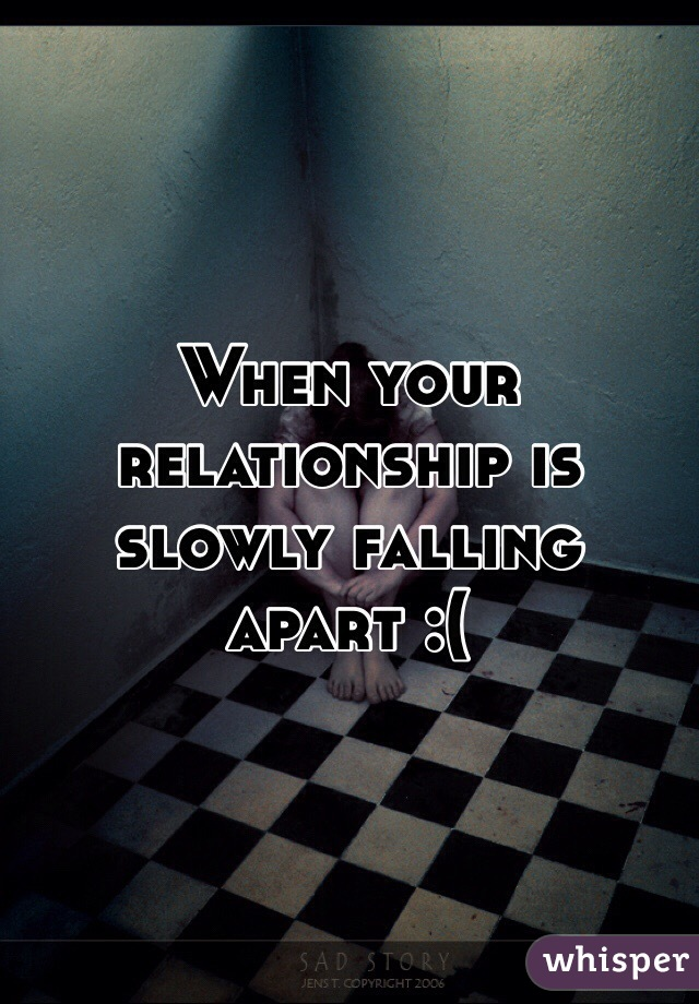 When Your Relationship Is Slowly Falling Apart