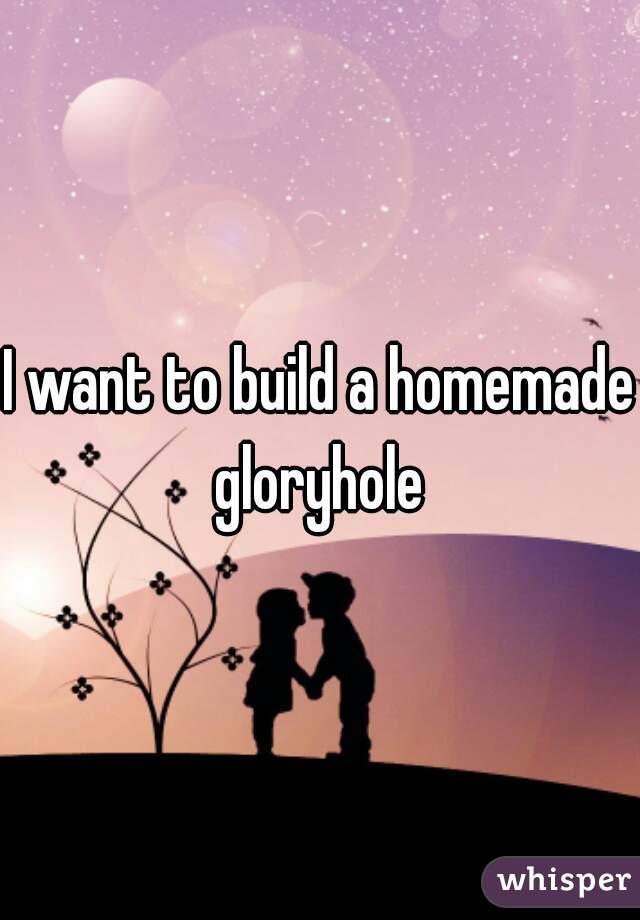 Build a glory hole pic 613