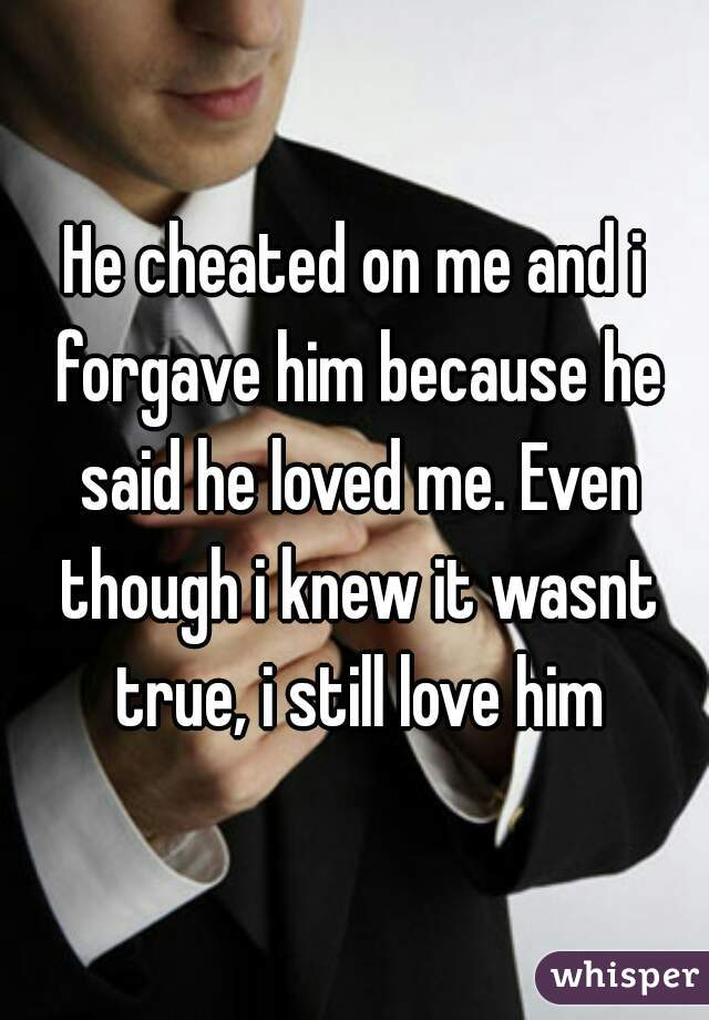 I forgave him for cheating