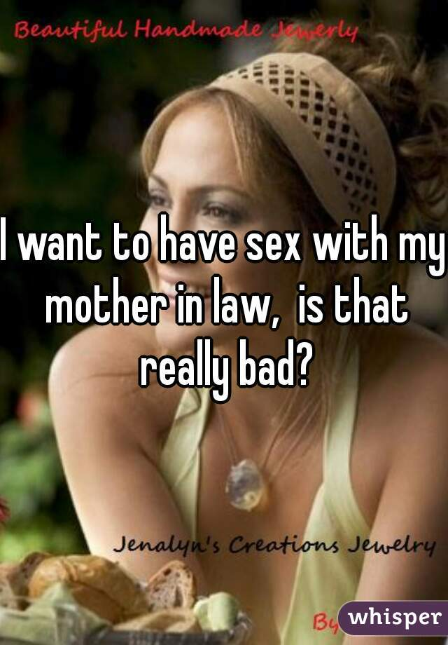 i want to sleep with my mother in law