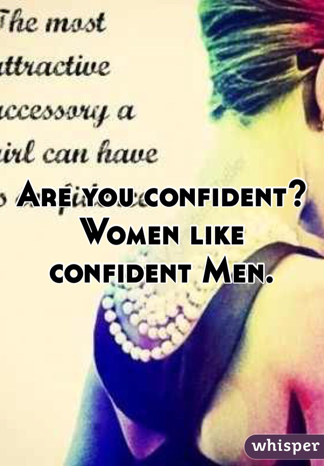 Women love confident men