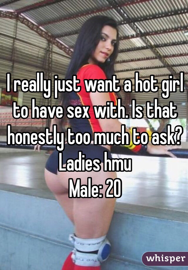 Hot girls want it