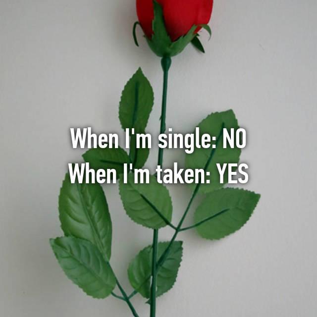 When I'm single: NO When I'm taken: YES