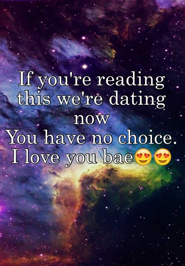 If Youre Reading This Were Dating Now No Choice
