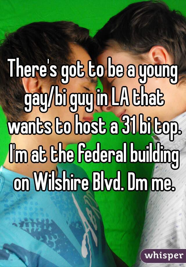 There's got to be a young gay/bi guy in LA that wants to host a 31 bi top. I'm at the federal building on Wilshire Blvd. Dm me.