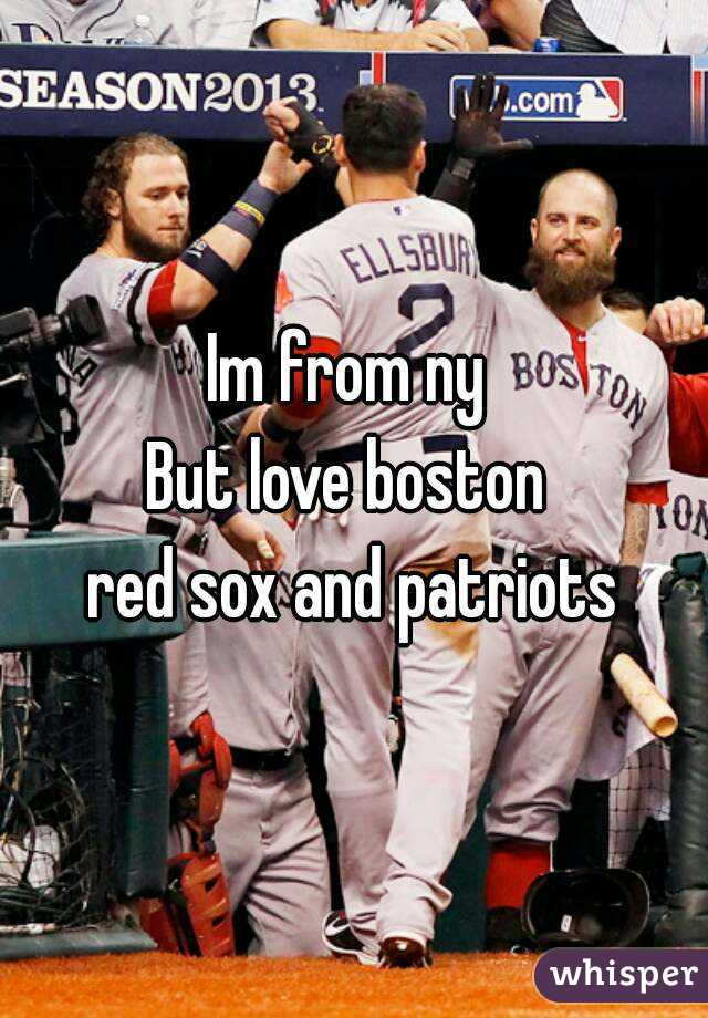 Im from ny  But love boston  red sox and patriots
