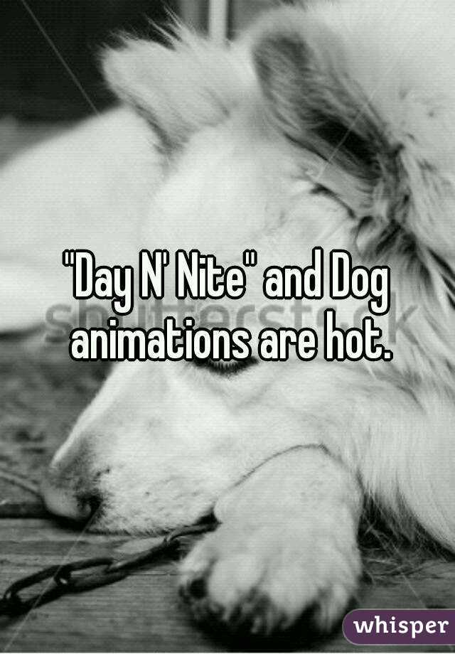 """""""Day N' Nite"""" and Dog animations are hot."""