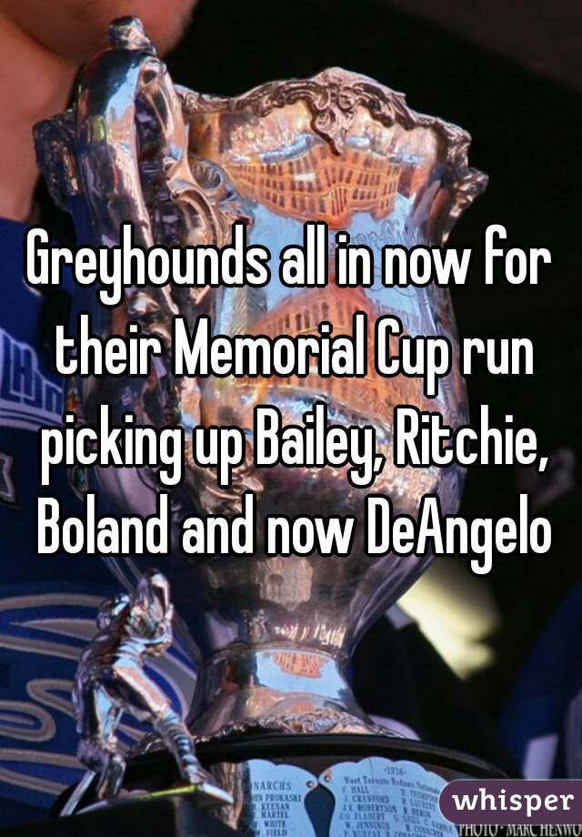 Greyhounds all in now for their Memorial Cup run picking up Bailey, Ritchie, Boland and now DeAngelo