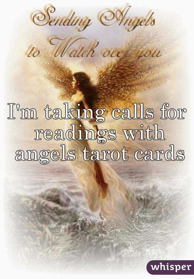 I'm taking calls for readings with angels tarot cards