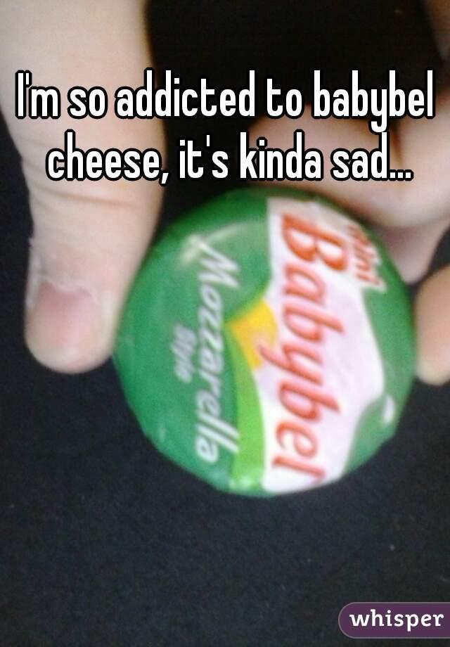I'm so addicted to babybel cheese, it's kinda sad...