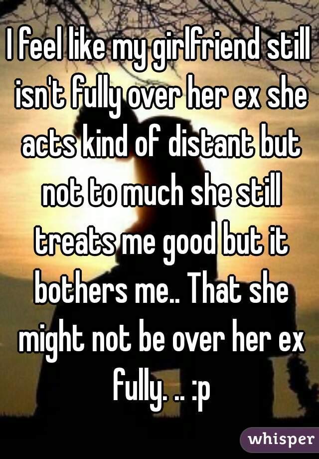 Is my girlfriend over her ex