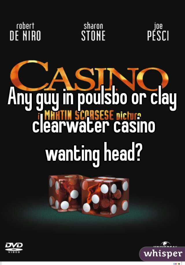Any guy in poulsbo or clay clearwater casino wanting head?