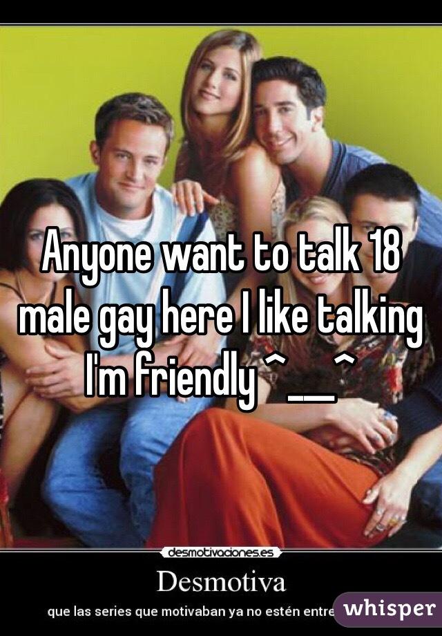 Anyone want to talk 18 male gay here I like talking I'm friendly ^___^