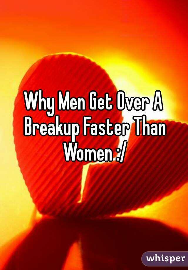 Why Men Get Over A Breakup Faster Than Women :/