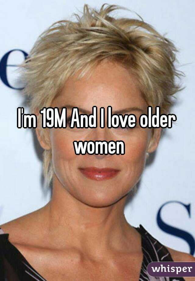 I'm 19M And I love older women