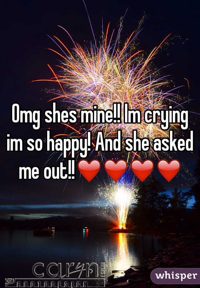 Omg shes mine!! Im crying im so happy! And she asked me out!!❤️❤️❤️❤️