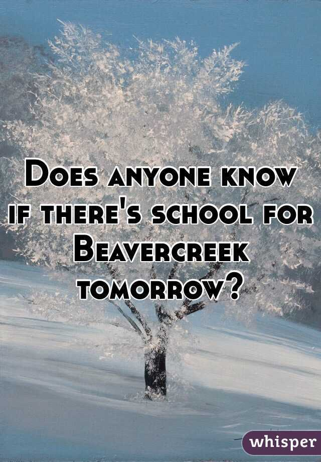 Does anyone know if there's school for Beavercreek tomorrow?