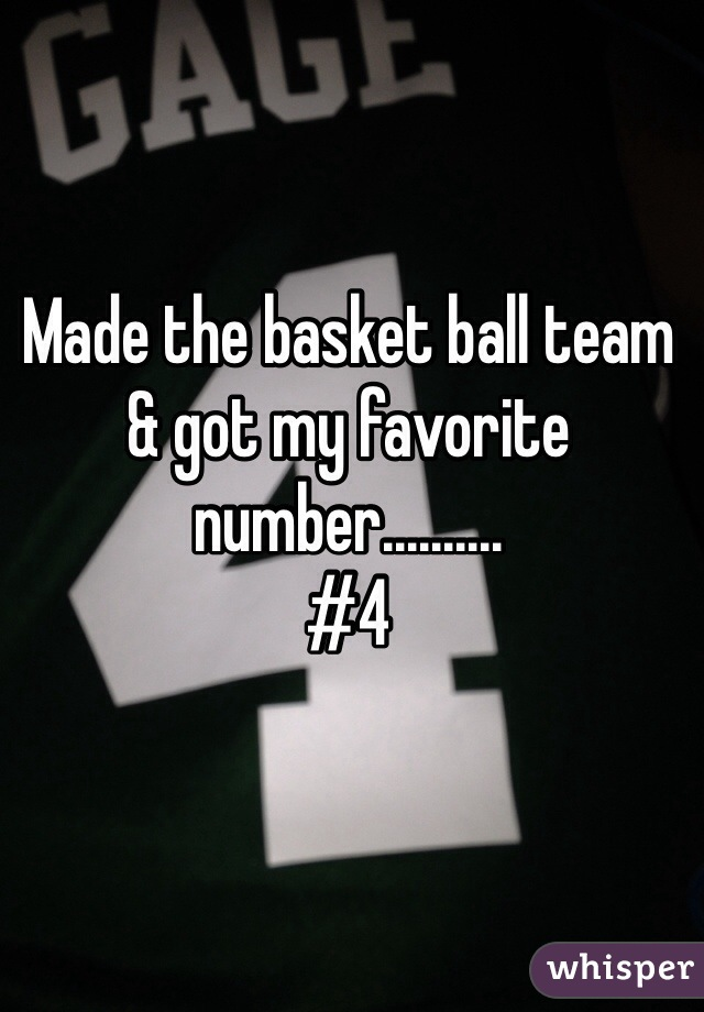 Made the basket ball team & got my favorite number.......... #4