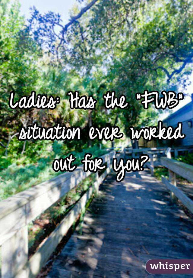 """Ladies: Has the """"FWB"""" situation ever worked out for you?"""