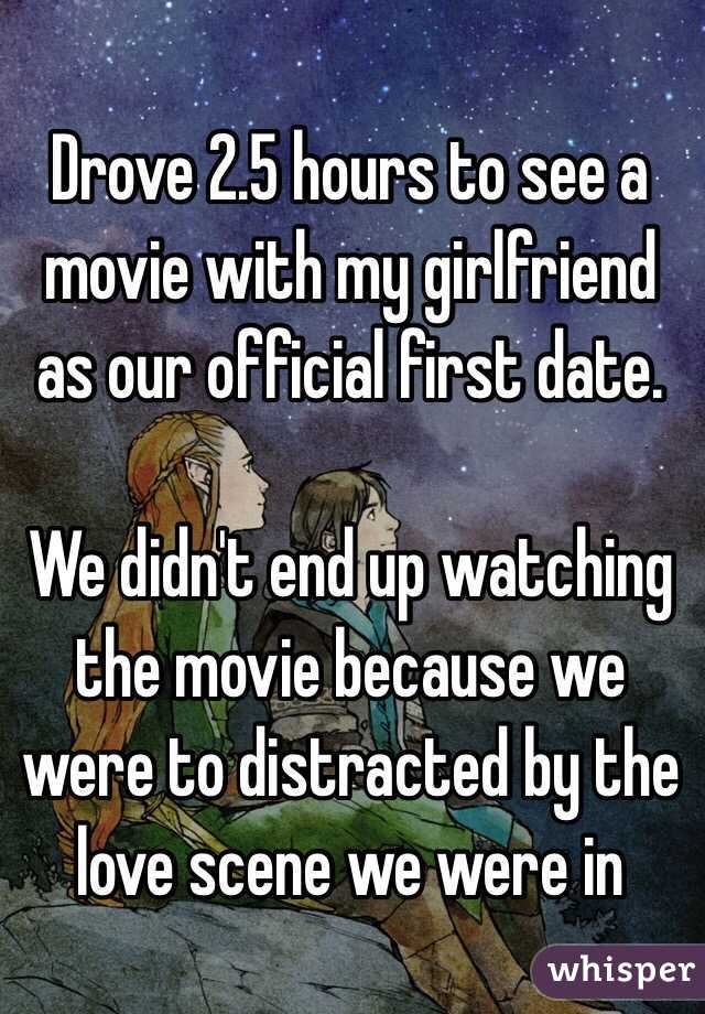 Drove 2.5 hours to see a movie with my girlfriend as our official first date.  We didn't end up watching the movie because we were to distracted by the love scene we were in