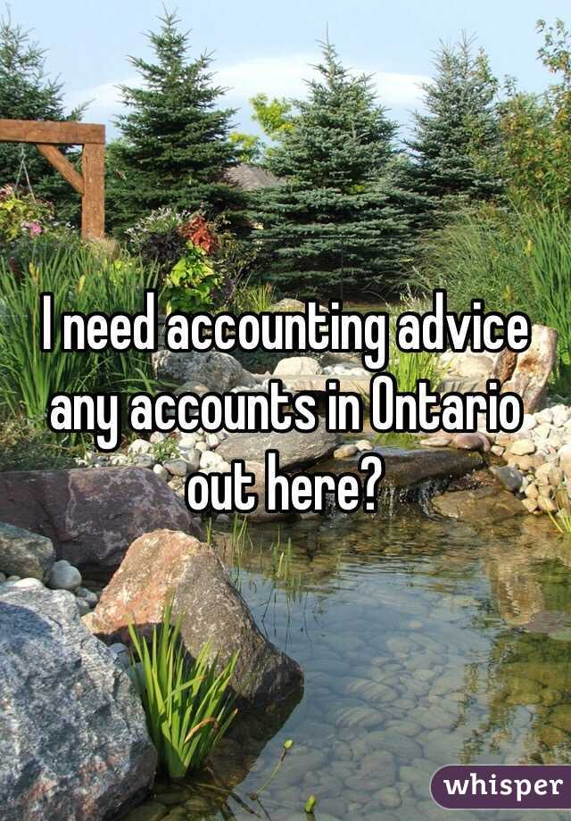 I need accounting advice any accounts in Ontario out here?