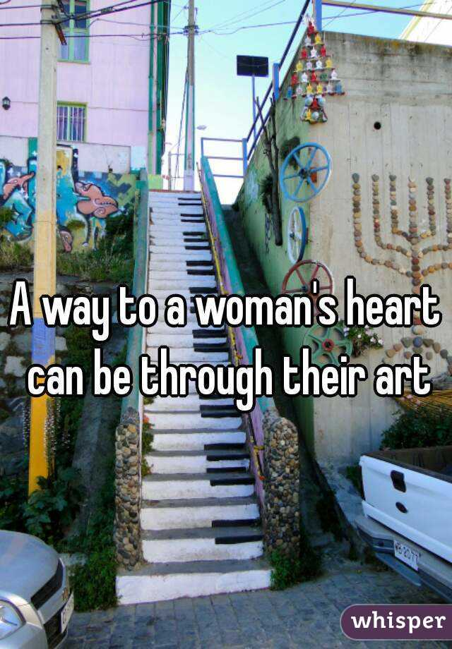 A way to a woman's heart can be through their art