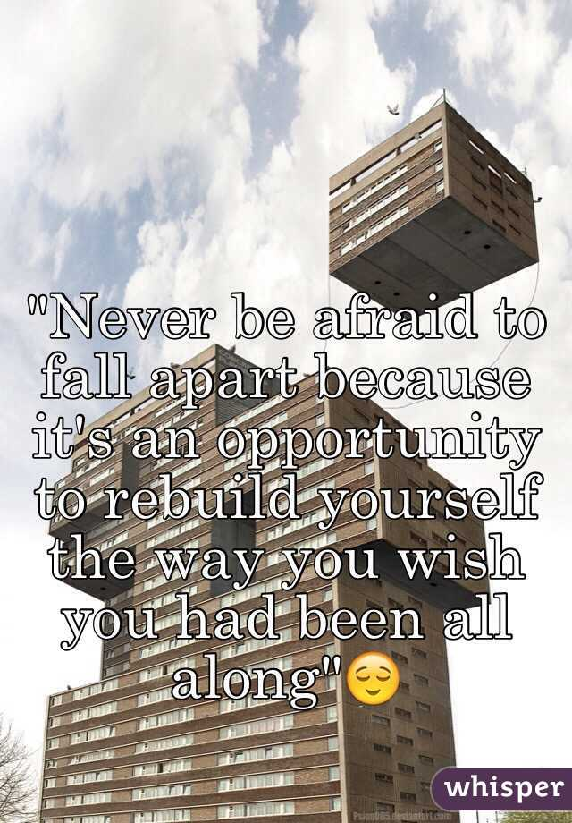 """""""Never be afraid to fall apart because it's an opportunity to rebuild yourself the way you wish you had been all along""""😌"""