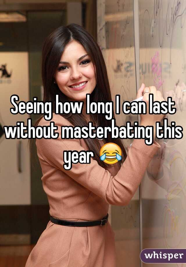 Seeing how long I can last without masterbating this year 😂