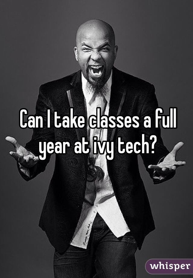 Can I take classes a full year at ivy tech?