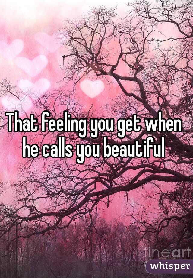 That feeling you get when he calls you beautiful