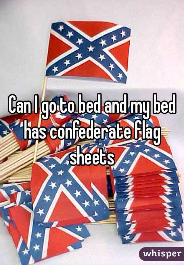 Can I go to bed and my bed has confederate flag sheets