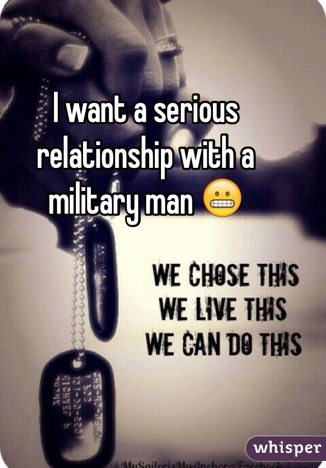 I want a serious relationship with a military man 😬