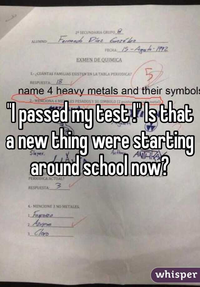 """""""I passed my test !"""" Is that a new thing were starting around school now?"""