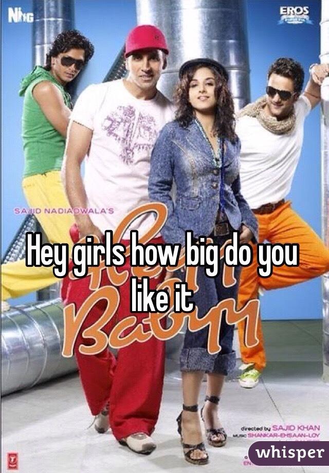Hey girls how big do you like it