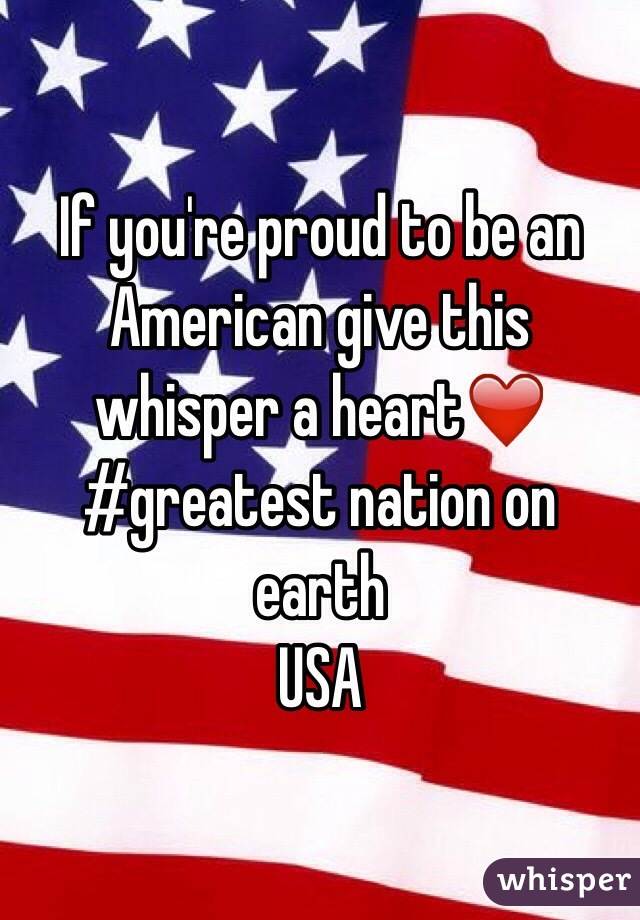 If you're proud to be an American give this whisper a heart❤️ #greatest nation on earth  USA