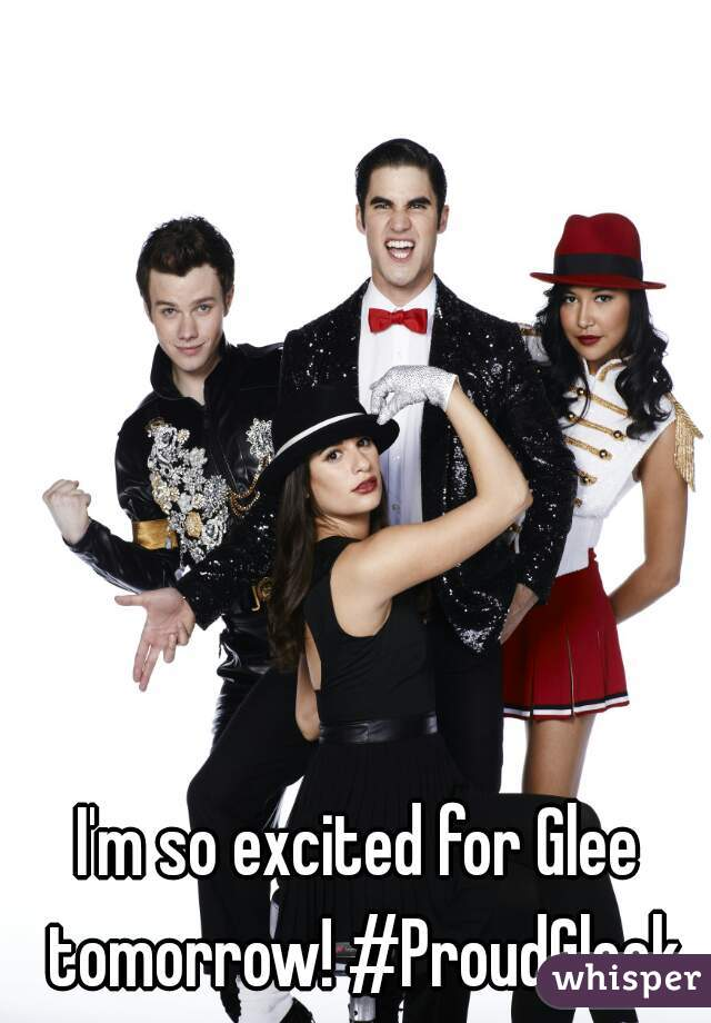 I'm so excited for Glee tomorrow! #ProudGleek