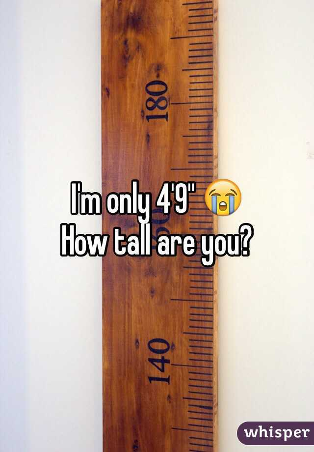 "I'm only 4'9"" 😭 How tall are you?"