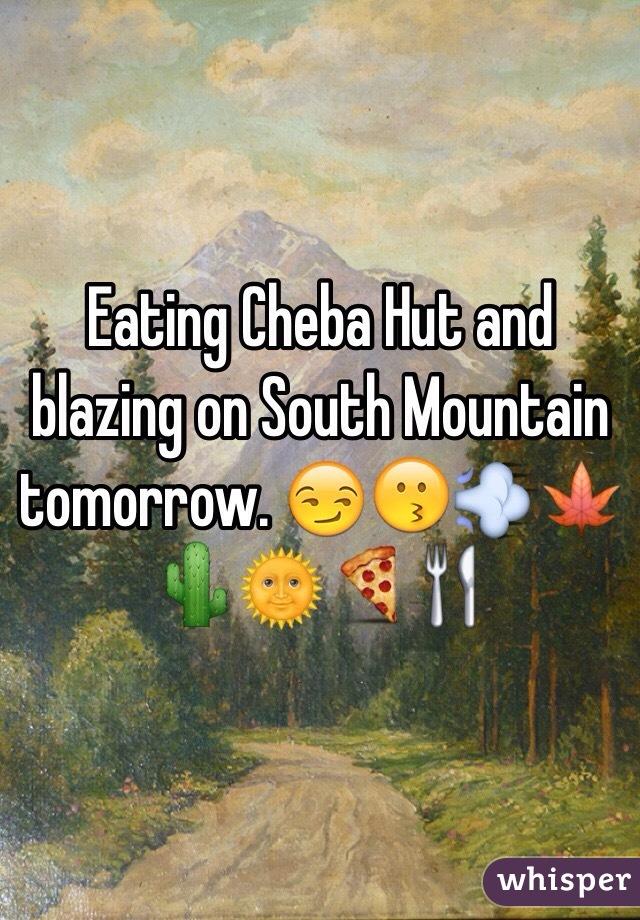 Eating Cheba Hut and blazing on South Mountain tomorrow. 😏😗💨🍁🌵🌞🍕🍴