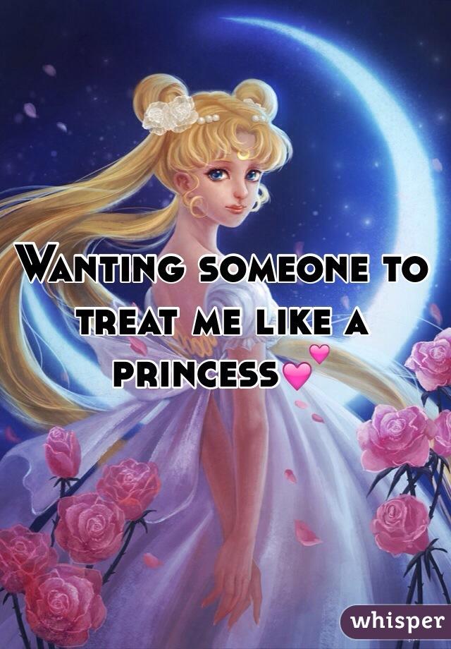 Wanting someone to treat me like a princess💕
