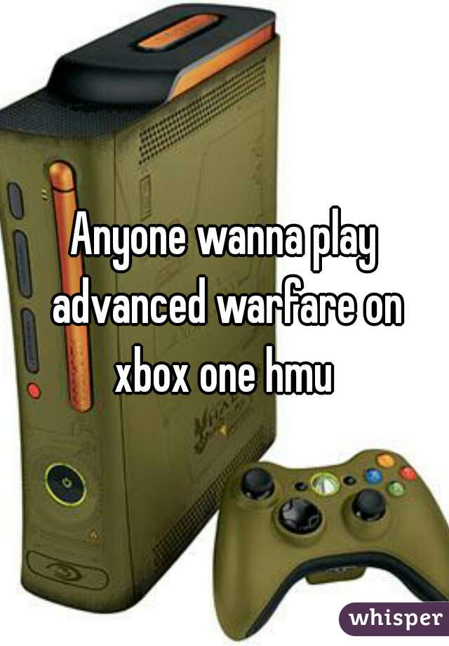 Anyone wanna play advanced warfare on xbox one hmu