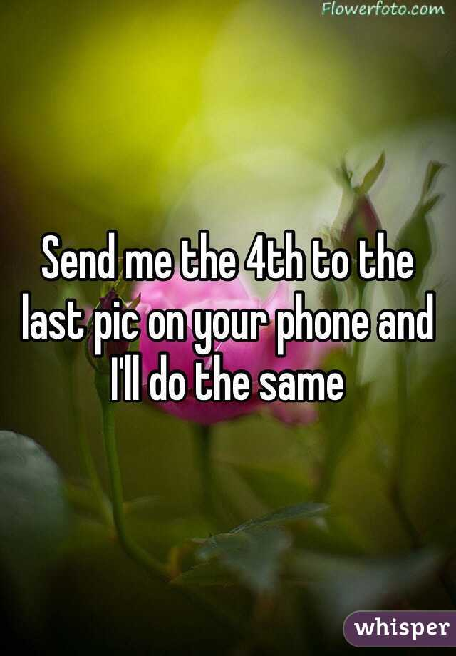 Send me the 4th to the last pic on your phone and I'll do the same