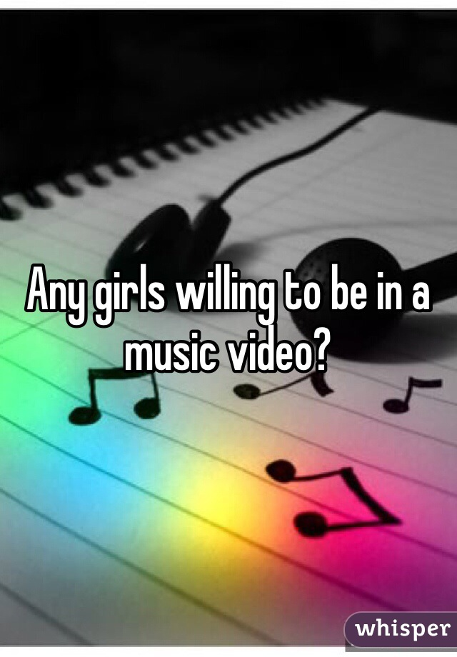 Any girls willing to be in a music video?