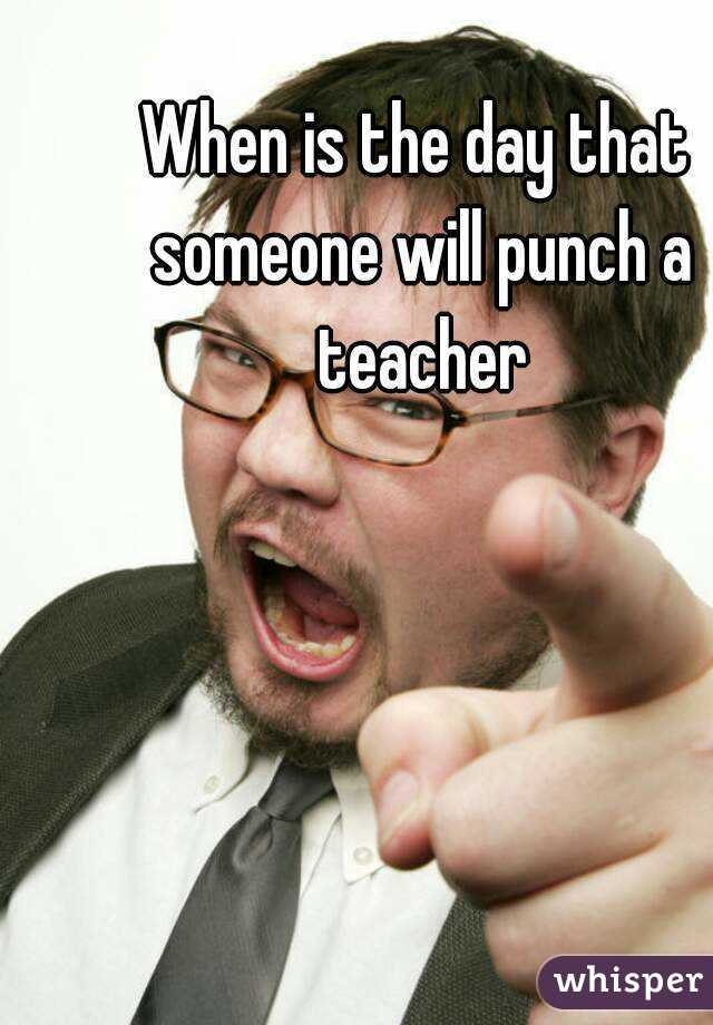 When is the day that someone will punch a teacher