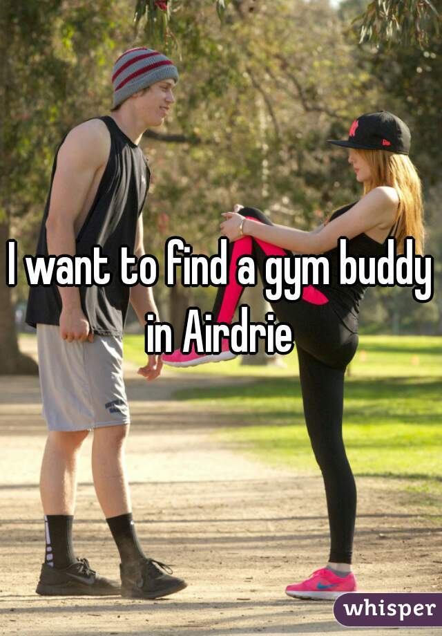 I want to find a gym buddy in Airdrie