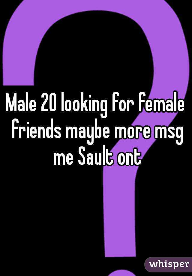 Male 20 looking for female friends maybe more msg me Sault ont