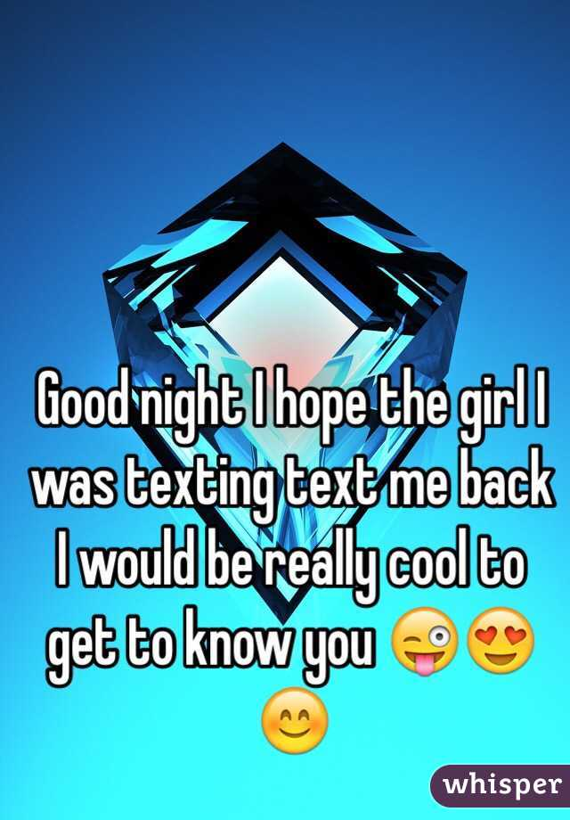 Good night I hope the girl I was texting text me back I would be really cool to get to know you 😜😍😊