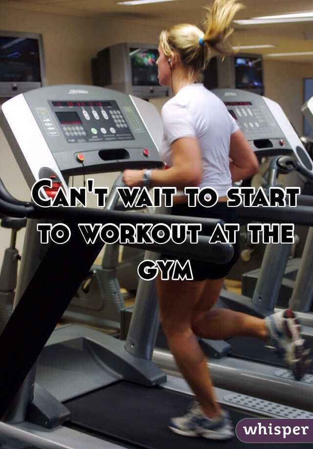 Can't wait to start to workout at the gym