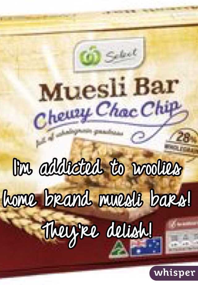 I'm addicted to woolies home brand muesli bars! They're delish!